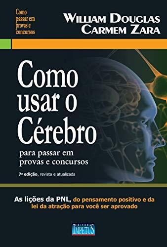 9788576268352: Como Usar o Cerebro Para Passar em Provas e Concursos: As Licoes da Pnl, do Pensamento Positivo e da Lei da Atracao Para