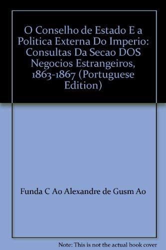 O Conselho De Estado e a Politica Externa Do Imperio Consultas Da Secao Dos Negocios Estrangeiros ...