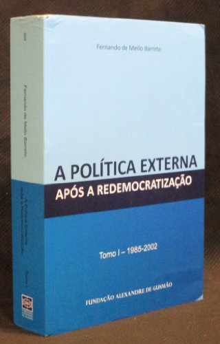 A Politica Externa Apos A Redemocratizacao Tomo 1 1985-2002 (Em Portuguese do Brasil)