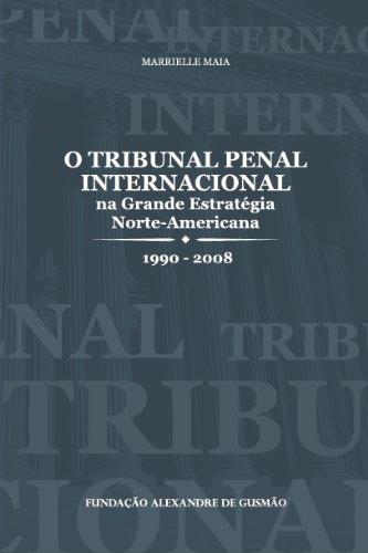 The International Criminal Court and Grand Strategy Policy of the United States 1990-2008 (O Tribunal Penal Internacional E a Grande Estrat�gia De Pol�tica Dos Estados Unidos-- Portuguese Language)