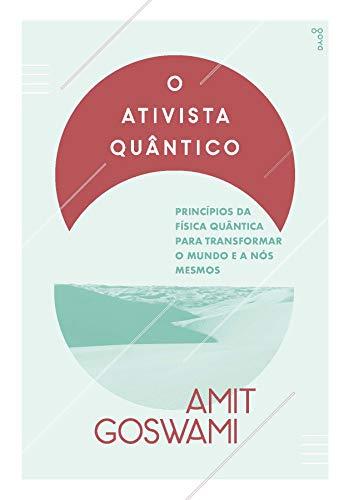 9788576572763: Ativista Qu‰ntico, O: Principios da F'sica Qu‰ntica Para Transformar o Mundo e a Nos Mesmos