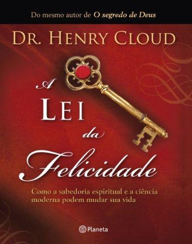A Lei da Felicidade - Como a: Henry Cloud
