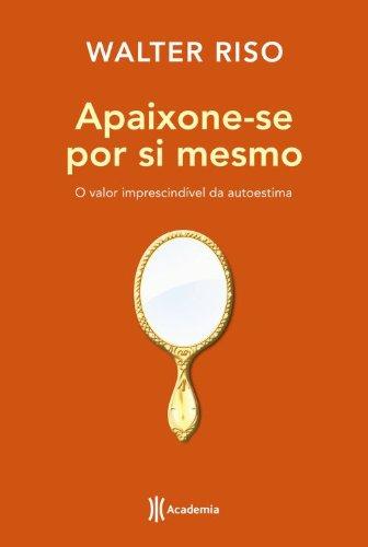 9788576658443: Apaixone-Se Por Si Mesmo (Em Portugues do Brasil)