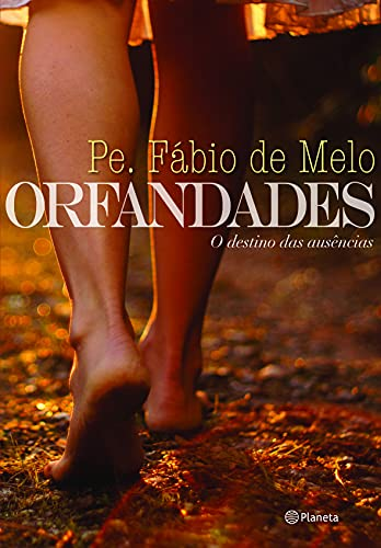 Orfandades: O Destino das Ausencias (Em Portugues: Fabio de Melo
