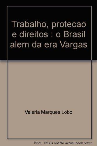Trabalho, Protecao E Direitos : O Brasil: Lobo, Valeria, Ignacio