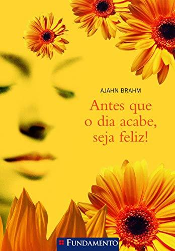 9788576764809: Antes Que O Dia Acabe, Seja Feliz!