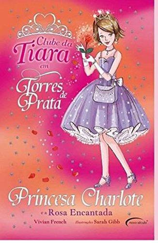 9788576792659: Princesa Charlote e a Rosa Encantada - Coleção Clube da Tiara (Em Portuguese do Brasil)