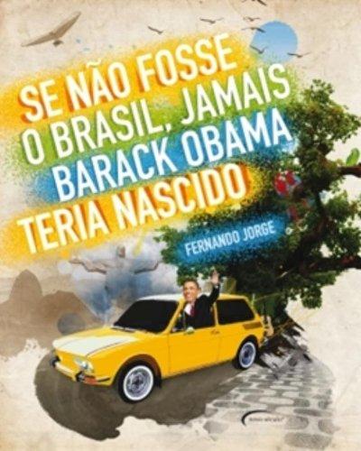 Se não fosse o Brasil, jamais Barack: Jorge, Fernando -