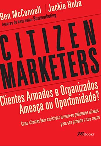 9788576800408: Citizen Marketers. Clientes Armados E Organizados. Ameaca Ou Oportunidade (Em Portuguese do Brasil)