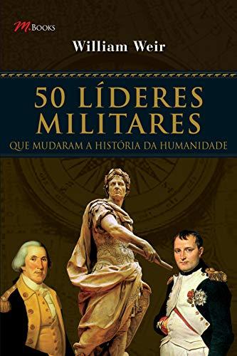 9788576800637: 50 Lideres Militares. Que Mudaram A Historia Da Humanidade (Em Portuguese do Brasil)