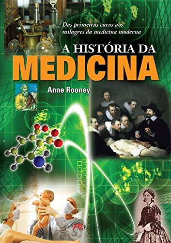 9788576802044: A História da Medicina. Das Primeiras Curas aos Milagres da Medicina Moderna (Em Portuguese do Brasil)