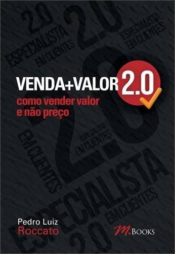 9788576802433: Venda + Valor 2.0: Como Vender Valor e Nao Preco