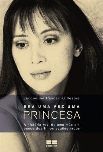 Era Uma Vez Uma Princesa: A Historia: Jacqueline Pascarl-Gillespie