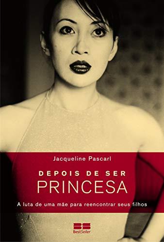 Depois de Ser Princesa: A Luta de: Jacqueline Pascarl