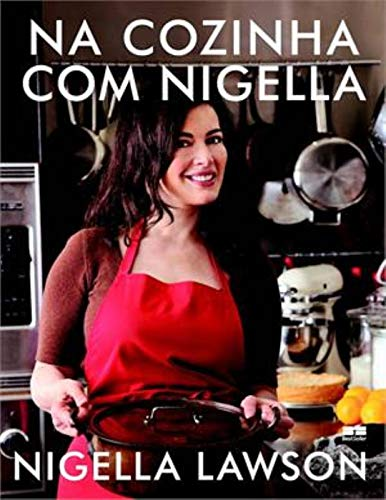 9788576846635: Na Cozinha Com Nigella: Receitas do Coracao da Cas (Em Portugues do Brasil)