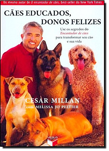 9788576860389: Cães Educados, Donos Felizes: Use os Segredos do Encantador de Cães para Transformar seu Cão e sua Vida