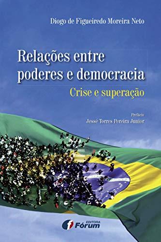 9788577008452: Relações Entre Poderes e Democracia. Crise e Superação