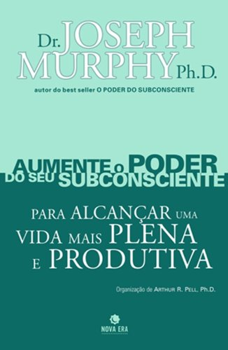 Aumente o Poder do seu Subconsciente Para: Joseph Murphy