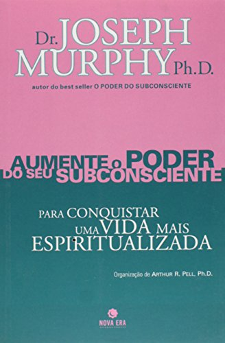 Aumente O Poder do Subconsciente Para Conquistar: Joseph Murphy