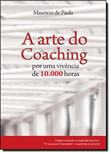 9788577188864: Arte do Coaching: Por uma Vivencia de .000 Horas, A