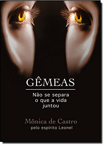 9788577220533: Gêmeas: Não Se Separa O Que a Vida Juntou - Monica De Castro Pelo Espirito Leonel
