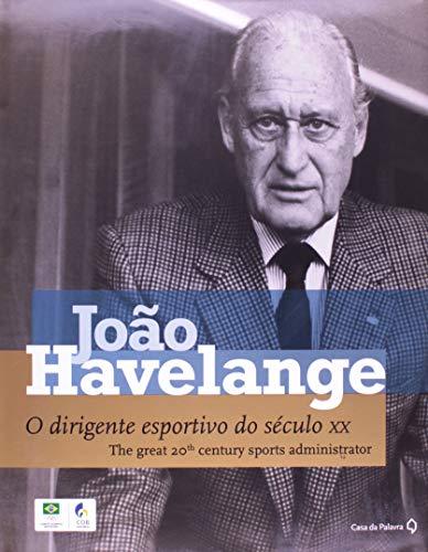 9788577341467: Joao Havelange: O Dirigente Esportivo Do Seculo XX