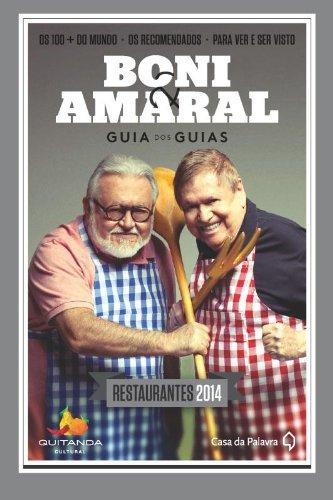 Boni & Amaral: Guia dos Guias - Restaurantes 2014 (Os 100 Mais do Mundo, Os Recomendados, Para ...