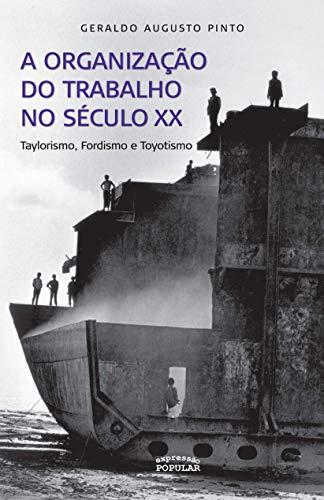 A organização do trabalho no século 20: Pinto, Geraldo Augusto