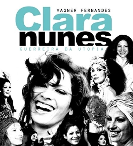 9788577480319: Clara Nunes: Guerreira Da Utopia (Portuguese Edition)