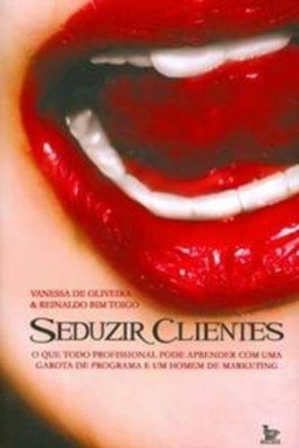 9788577880249: SEDUZIR CLIENTES - O QUE TODO PROFISSIONAL PODE APRENDER COM UMA GAROTA DE