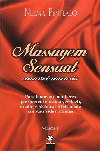 9788577880447: Massagem Sensual Como Voc Nunca Viu: Para Homens e Mulheres que Querem Encantar, Seduzir, Excitar e Alcancar a Felicida