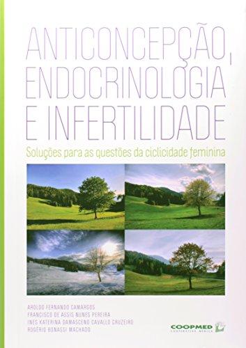 9788578250331: Anticoncepcao, Endocrinologia e Infertilidade: Solucoes Para as Questoes da Ciclicidade Feminina