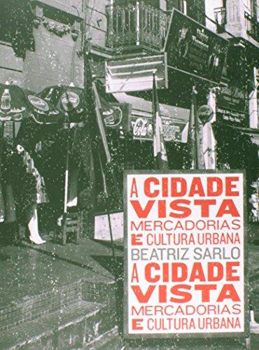 9788578278779: Cidade Vista, A: Mercadorias e Cultura Urbana