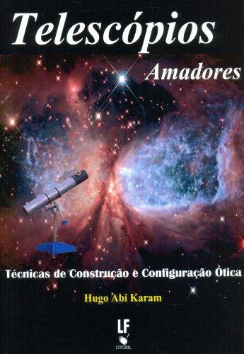 9788578611361: Telescopios Amadores: Tecnicas de Construcao e Configuracao otica