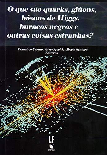 9788578611545: Que Sao Quarks, Gluons, Bosons de Higgs, Buracos Negros e Outras Coisas Estranhas?