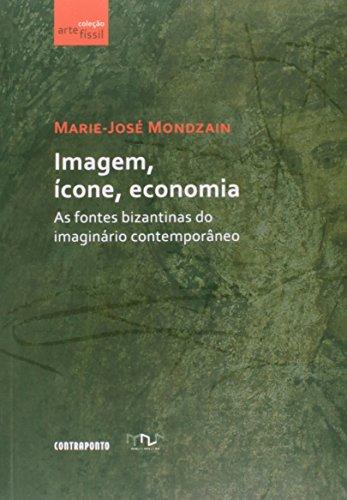9788578660925: Imagem, êcone, Economia: As Fontes Bizantinas do Imaginario Contempor‰neo