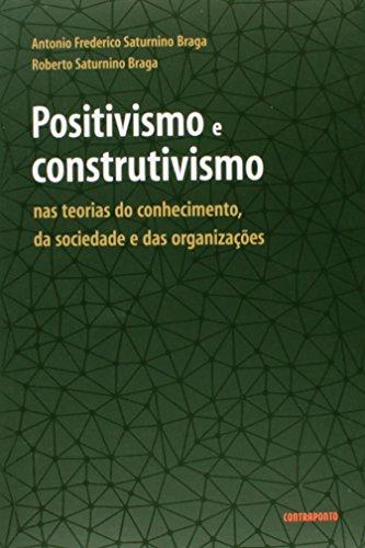 9788578661045: Positivismo e Construtivismo: Nas Teorias do Conhecimento, da Sociedade e das Organizacoes