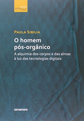 9788578661083: Homem Pos-organico, O: A Alquimia dos Corpos e das Almas a Luz das Tecnologias Digitais