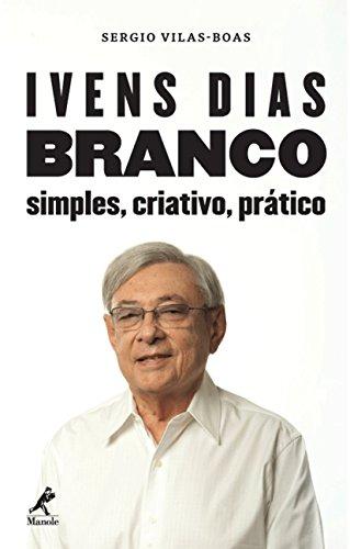 9788578680916: Ivens Dias Branco. Simples, Criativo, Prático (Em Portuguese do Brasil)