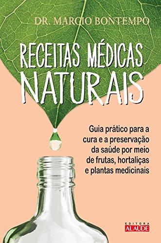 9788578812294: Receitas Médicas Naturais. Guia Prático Para a Cura e a Preservação da Saúde por Meio de Frutas, Hortaliças e Plantas Medicinais (Em Portuguese do Brasil)