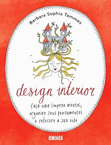 9788578812799: Design Interior: Faca uma Limpeza Mental, Organize Seus Pensamentos e Redecore Sua Vida