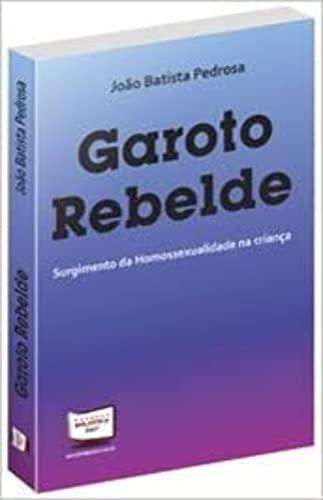 9788578936891: Garoto Rebelde - Surgimento da Homossexualidade na Criança
