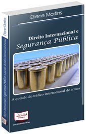 Direito Internacional e Seguran?a P?blica - A Quest?o do Tr?fico Internacional de Armas