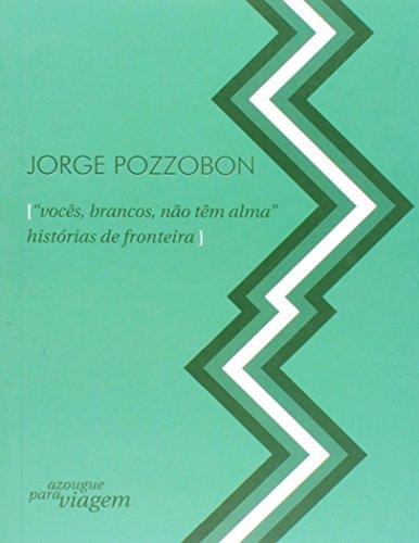 9788579201325: Voces, Brancos, Nao Tem Alma: Historias de Fronteira