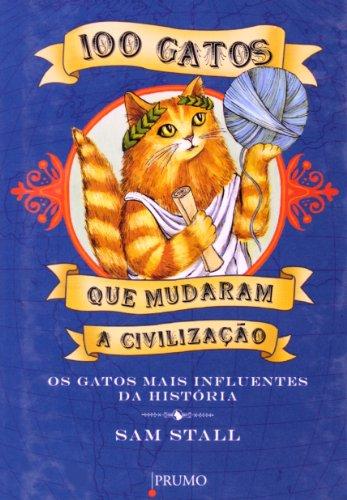 100 Gatos que Mudaram a Civiliza??o. Os Gatos Mais Influentes da Hist?ria (Em Portuguese do Brasil)...