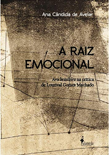 9788579392740: Raiz Emocional, A: Arte Brasileira na Critica de Lourival Gomes Machado