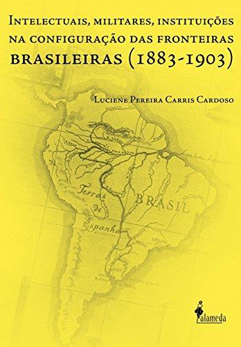 9788579393792: Intelectuais, Militares, Instituicoes na Configuracao das Fronteiras Brasileiras (1883-1903)