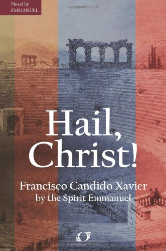 Hail, Christ!: Historic Episodes of Christianity in: Francisco Candido Xavier