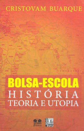 Bolsa-escola: Historia Teoria e Utopia: Cristovam Buarque