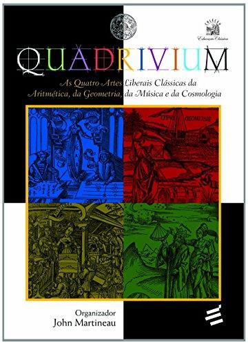 9788580331622: Quadrivium: As Quatro Artes Liberais Classicas da Aritmetica, da Geopmetria, da Musica e da Cosmologia